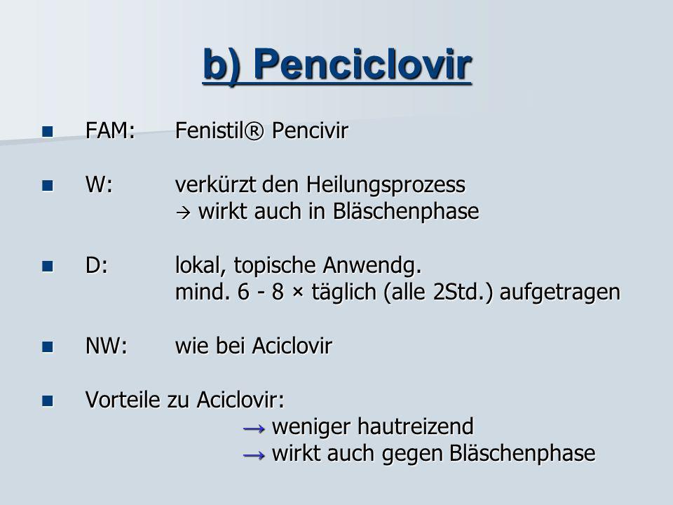 a) Aciclovir FAM: Zovirax®, Aciclostad®, Aciclovir ratiopharm® 200(TAB) FAM: Zovirax®, Aciclostad®, Aciclovir ratiopharm® 200(TAB) W:vermindert die Vi