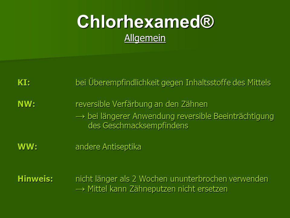 Behandlung Fertigarzneimittel 1. Chlorhexamed® gebrauchsfertig 2. Chlorhexamed® 10 % Konzentrat 3. Chlorhexamed® Dental Gel 4. Hexoral-Lösung zum Gurg