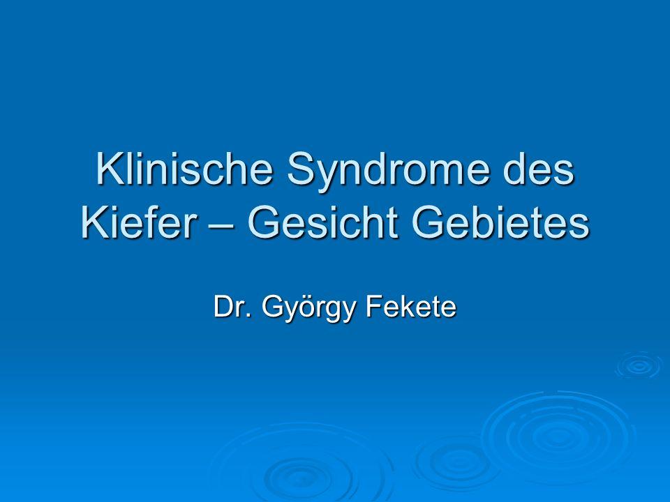 Klinische Syndrome des Kiefer – Gesicht Gebietes Dr. György Fekete