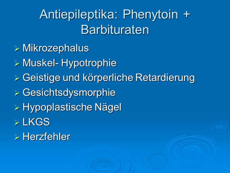 Antiepileptika: Phenytoin + Barbituraten Mikrozephalus Mikrozephalus Muskel- Hypotrophie Muskel- Hypotrophie Geistige und körperliche Retardierung Gei