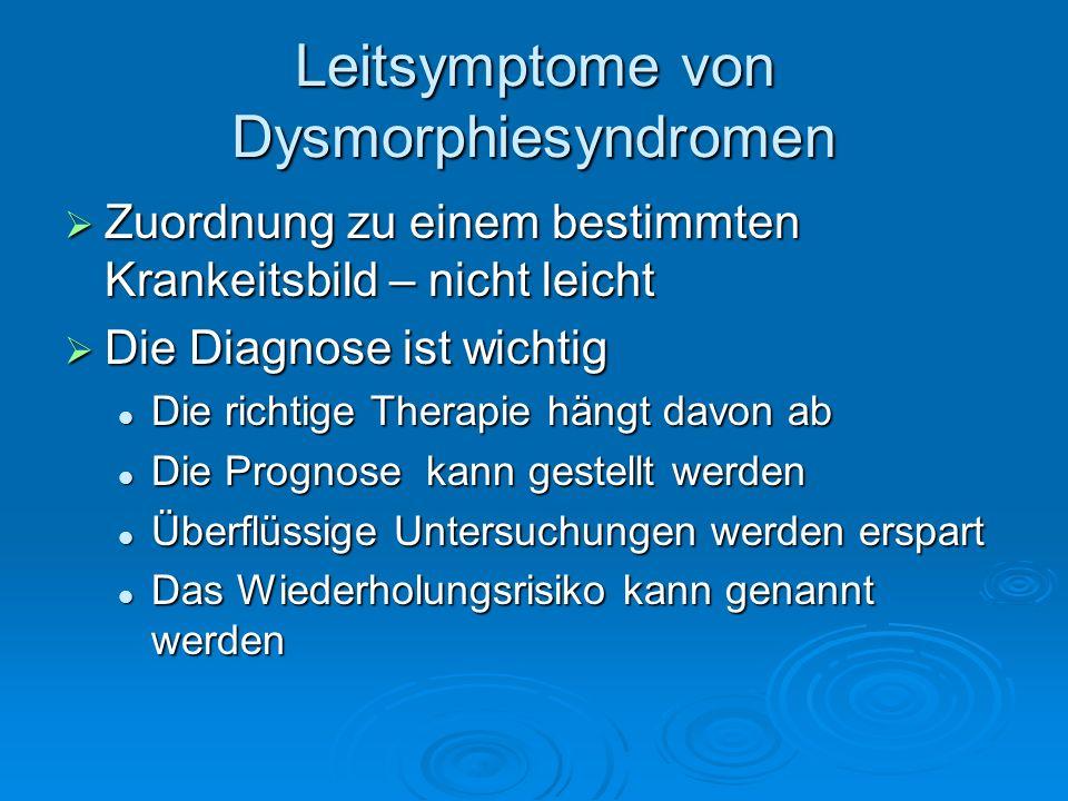 Leitsymptome von Dysmorphiesyndromen Zuordnung zu einem bestimmten Krankeitsbild – nicht leicht Zuordnung zu einem bestimmten Krankeitsbild – nicht le