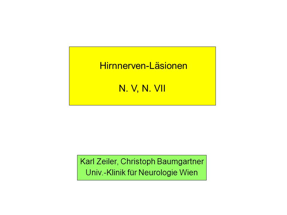 Hirnnerven-Läsionen N. V, N. VII Karl Zeiler, Christoph Baumgartner Univ.-Klinik für Neurologie Wien