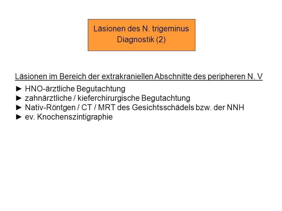 Läsionen des N. trigeminus Diagnostik (2) Läsionen im Bereich der extrakraniellen Abschnitte des peripheren N. V HNO-ärztliche Begutachtung zahnärztli