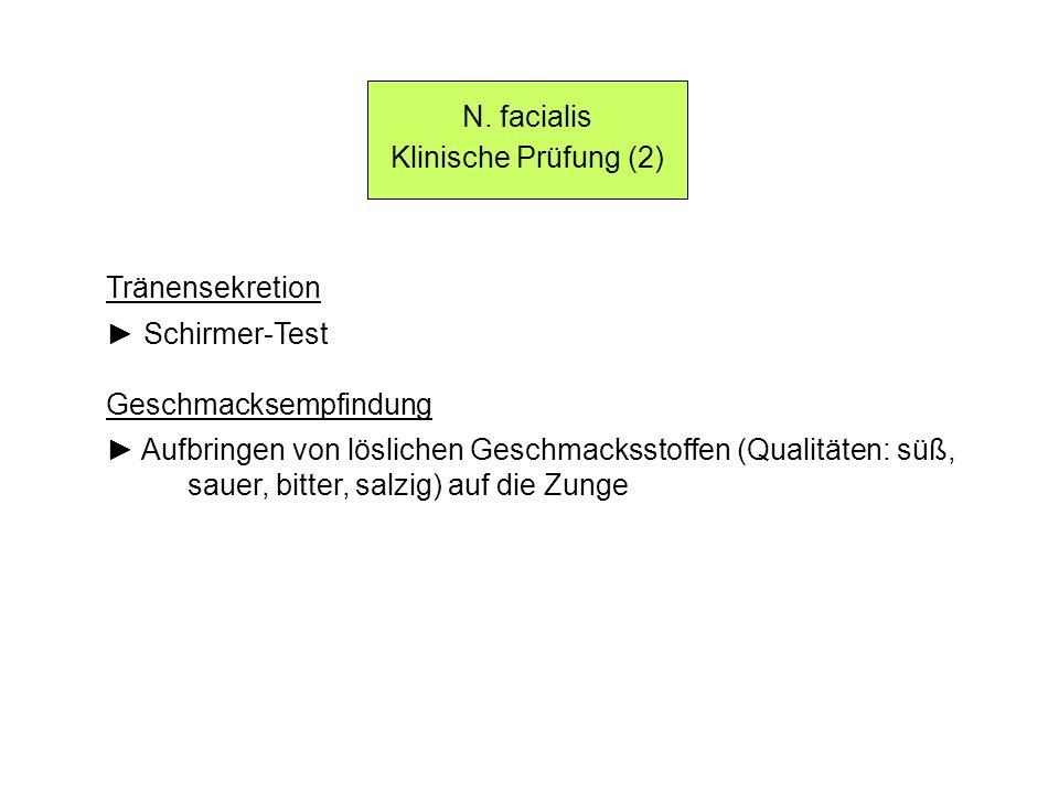 N. facialis Klinische Prüfung (2) Tränensekretion Schirmer-Test Geschmacksempfindung Aufbringen von löslichen Geschmacksstoffen (Qualitäten: süß, saue