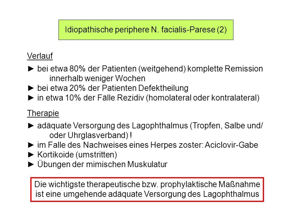 Idiopathische periphere N. facialis-Parese (2) Verlauf bei etwa 80% der Patienten (weitgehend) komplette Remission innerhalb weniger Wochen bei etwa 2
