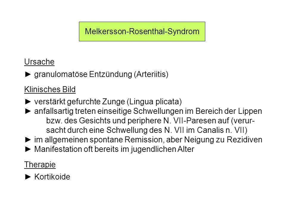Melkersson-Rosenthal-Syndrom Ursache granulomatöse Entzündung (Arteriitis) Klinisches Bild verstärkt gefurchte Zunge (Lingua plicata) anfallsartig treten einseitige Schwellungen im Bereich der Lippen bzw.