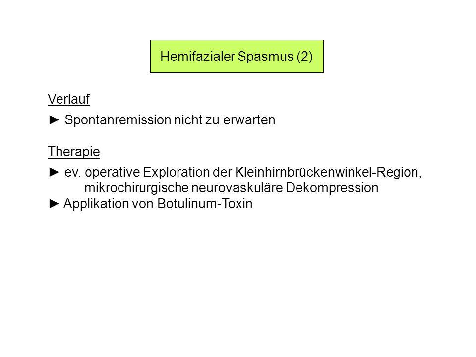 Hemifazialer Spasmus (2) Verlauf Spontanremission nicht zu erwarten Therapie ev. operative Exploration der Kleinhirnbrückenwinkel-Region, mikrochirurg