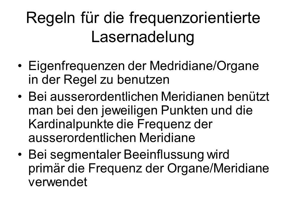 Regeln für die frequenzorientierte Lasernadelung Eigenfrequenzen der Medridiane/Organe in der Regel zu benutzen Bei ausserordentlichen Meridianen benü