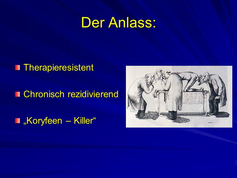 Der Anlass: Therapieresistent Chronisch rezidivierend Koryfeen – Killer