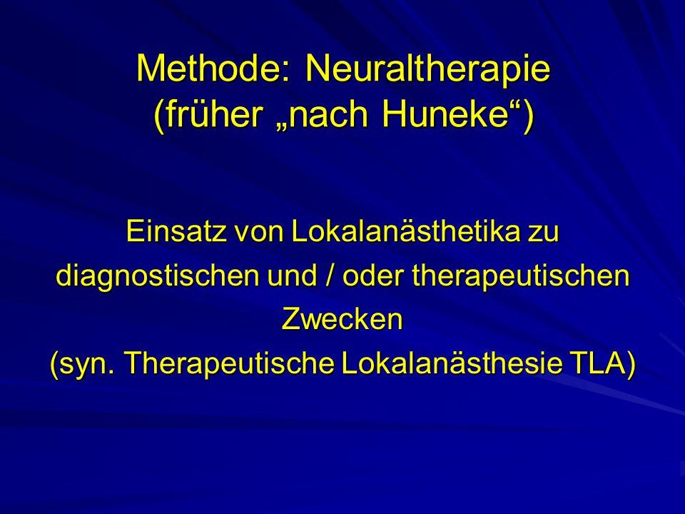 Methode: Neuraltherapie (früher nach Huneke) Einsatz von Lokalanästhetika zu diagnostischen und / oder therapeutischen Zwecken (syn.