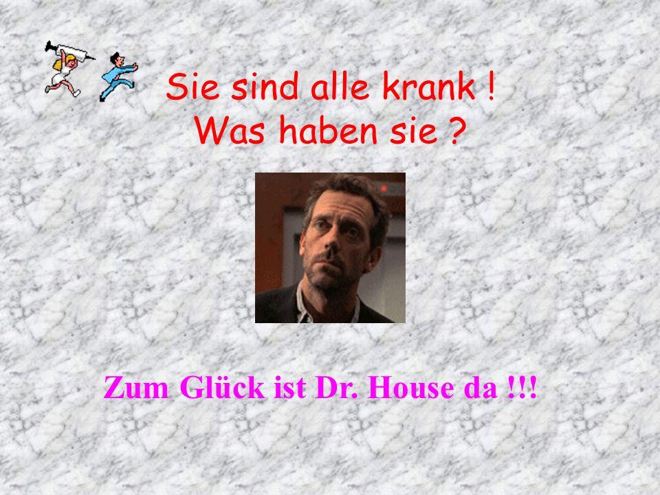 Sie sind alle krank ! Was haben sie ? Zum Glück ist Dr. House da !!!