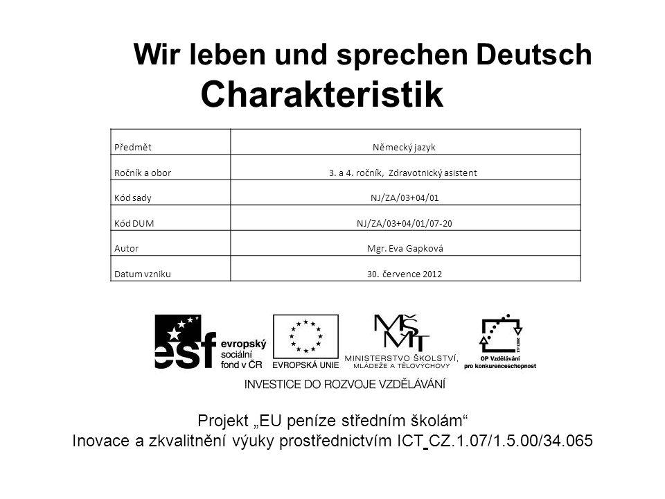Wir leben und sprechen Deutsch Charakteristik PředmětNěmecký jazyk Ročník a obor3. a 4. ročník, Zdravotnický asistent Kód sadyNJ/ZA/03+04/01 Kód DUMNJ