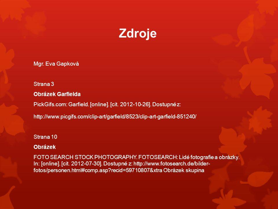 Zdroje Mgr. Eva Gapková Strana 3 Obrázek Garfielda PickGifs.com: Garfield. [online]. [cit. 2012-10-26]. Dostupné z: http://www.picgifs.com/clip-art/ga