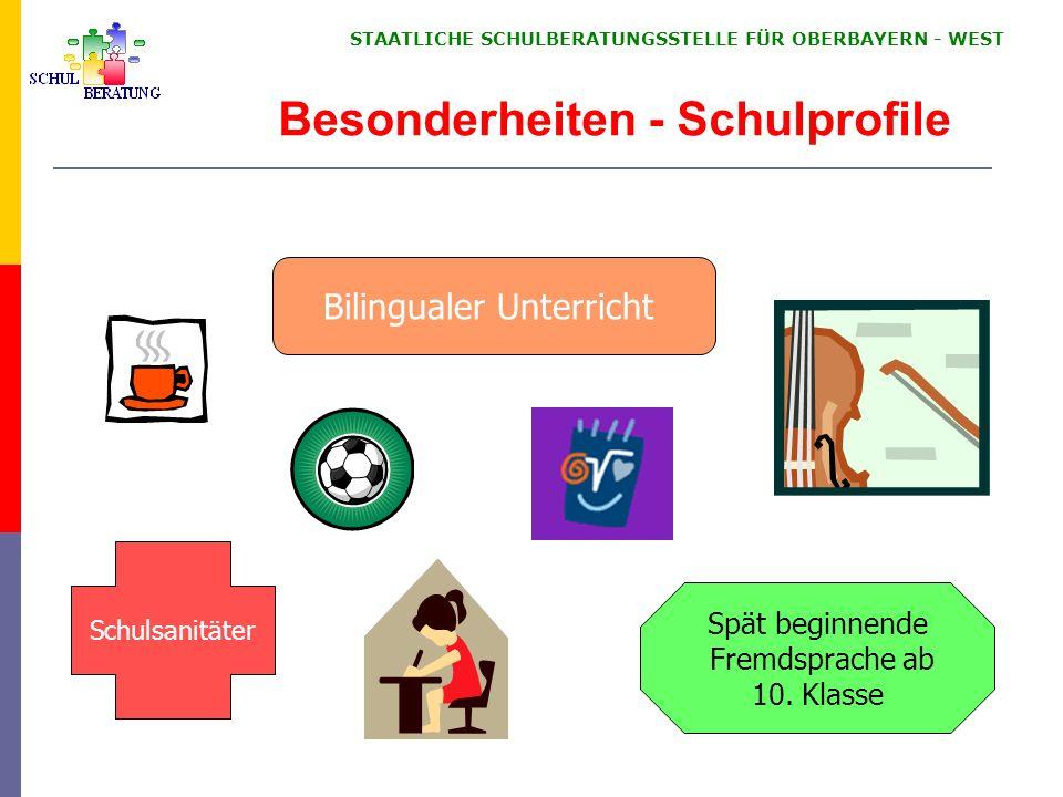 STAATLICHE SCHULBERATUNGSSTELLE FÜR OBERBAYERN WEST Besonderheiten - Schulprofile Bilingualer Unterricht Spät beginnende Fremdsprache ab 10. Klasse Sc