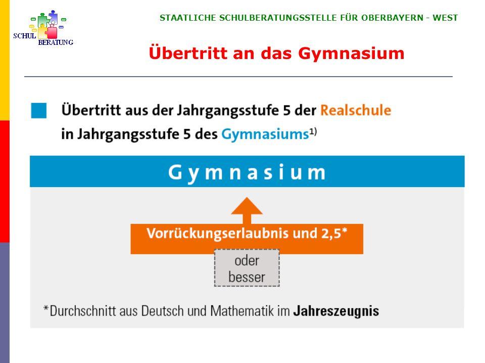 STAATLICHE SCHULBERATUNGSSTELLE FÜR OBERBAYERN WEST Übertritt an das Gymnasium