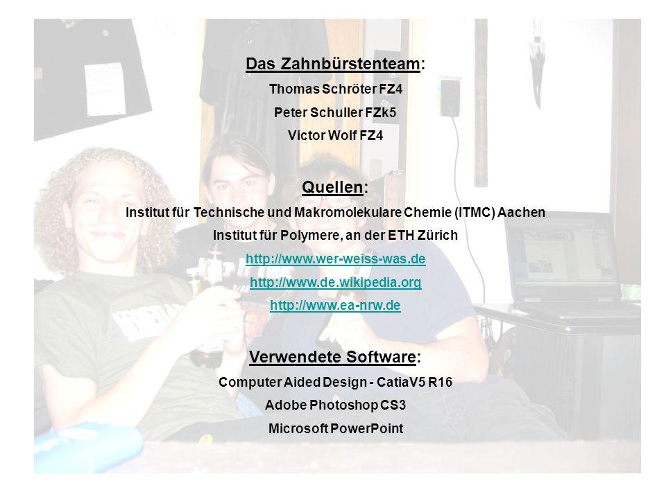 Das Zahnbürstenteam: Thomas Schröter FZ4 Peter Schuller FZk5 Victor Wolf FZ4 Quellen: Institut für Technische und Makromolekulare Chemie (ITMC) Aachen