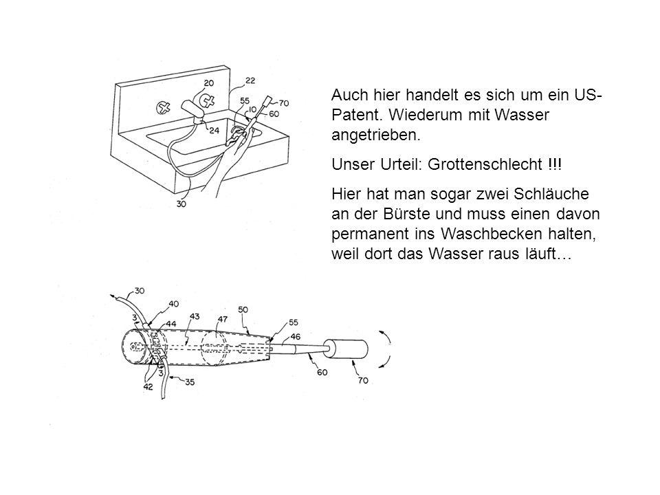Auch hier handelt es sich um ein US- Patent. Wiederum mit Wasser angetrieben. Unser Urteil: Grottenschlecht !!! Hier hat man sogar zwei Schläuche an d