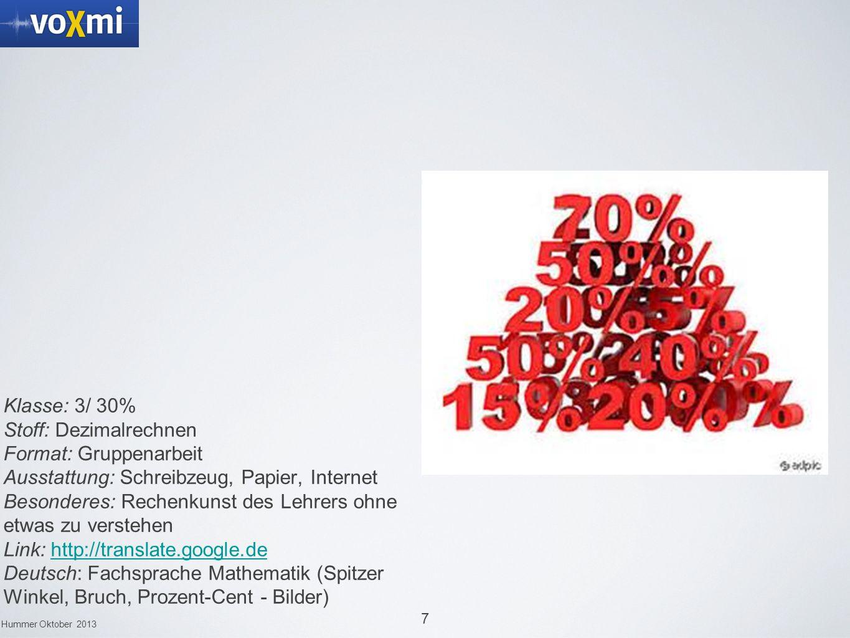 7 Hummer Oktober 2013 Mathematik Klasse: 3/ 30% Stoff: Dezimalrechnen Format: Gruppenarbeit Ausstattung: Schreibzeug, Papier, Internet Besonderes: Rec