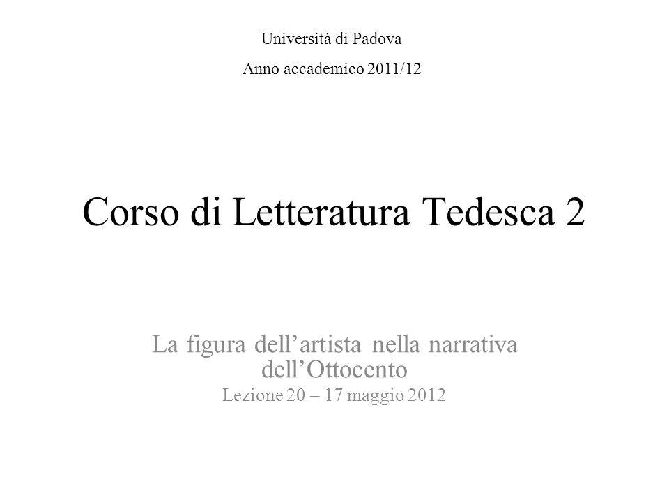 Corso di Letteratura Tedesca 2 La figura dellartista nella narrativa dellOttocento Lezione 20 – 17 maggio 2012 Università di Padova Anno accademico 20