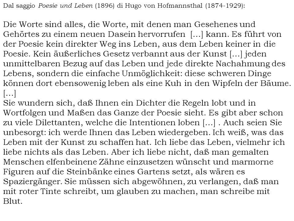 Dal saggio Poesie und Leben (1896) di Hugo von Hofmannsthal (1874-1929): Die Worte sind alles, die Worte, mit denen man Gesehenes und Gehörtes zu eine
