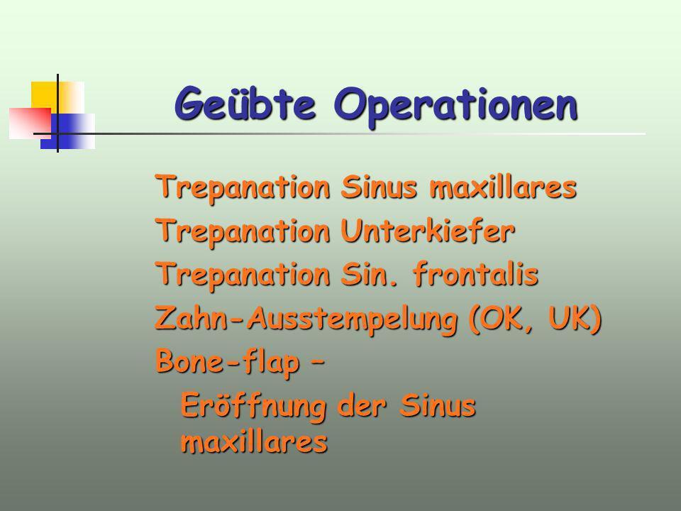 Geübte Operationen Trepanation Sinus maxillares Trepanation Unterkiefer Trepanation Sin. frontalis Zahn-Ausstempelung (OK, UK) Bone-flap – Eröffnung d