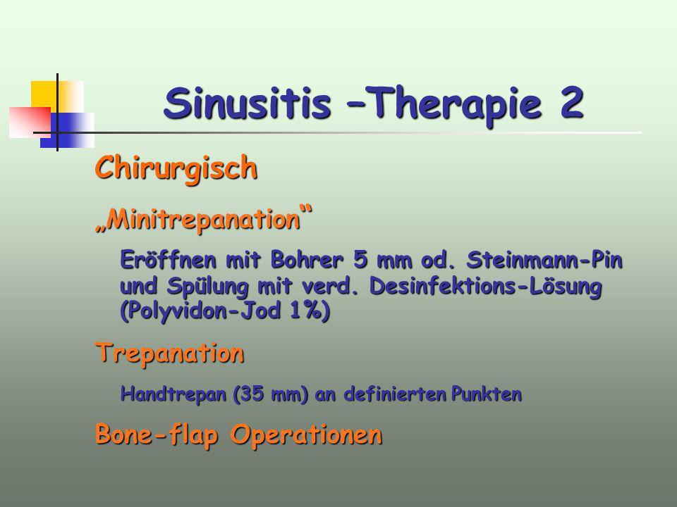 Sinusitis –Therapie 2 Chirurgisch Minitrepanation Minitrepanation Eröffnen mit Bohrer 5 mm od. Steinmann-Pin und Spülung mit verd. Desinfektions-Lösun