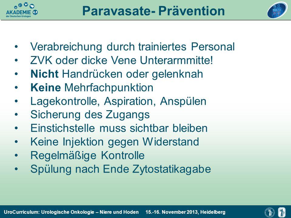 UroCurriculum: Urologische Onkologie – Niere und Hoden 15.-16. November 2013, Heidelberg Paravasate- Prävention Verabreichung durch trainiertes Person