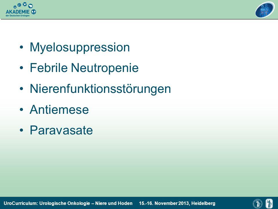 UroCurriculum: Urologische Onkologie – Niere und Hoden 15.-16. November 2013, Heidelberg Myelosuppression Febrile Neutropenie Nierenfunktionsstörungen