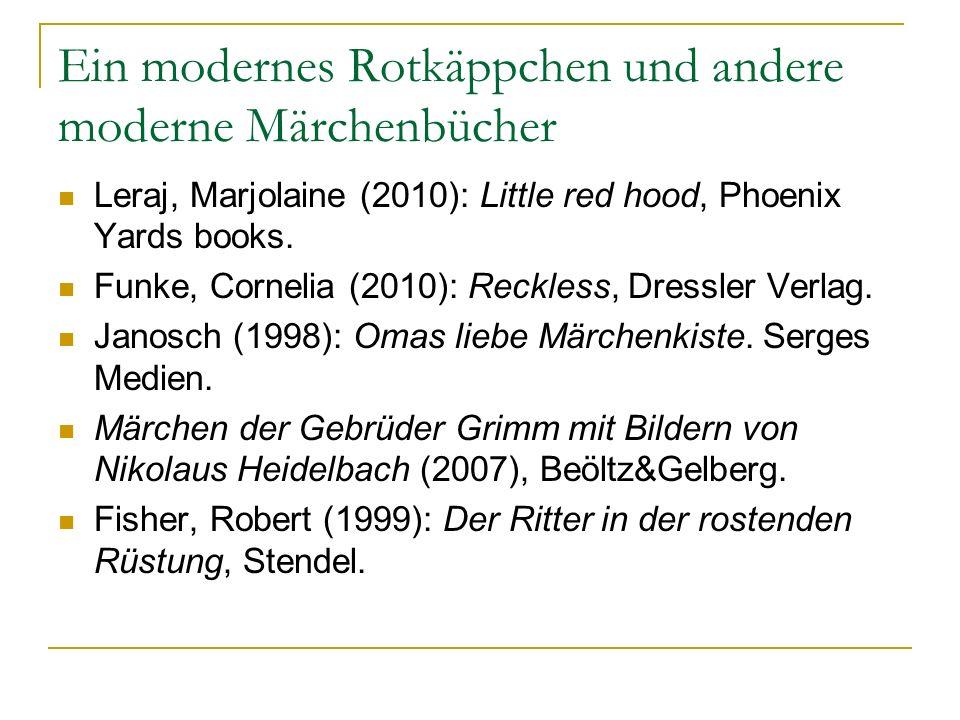 Ein modernes Rotkäppchen und andere moderne Märchenbücher Leraj, Marjolaine (2010): Little red hood, Phoenix Yards books. Funke, Cornelia (2010): Reck
