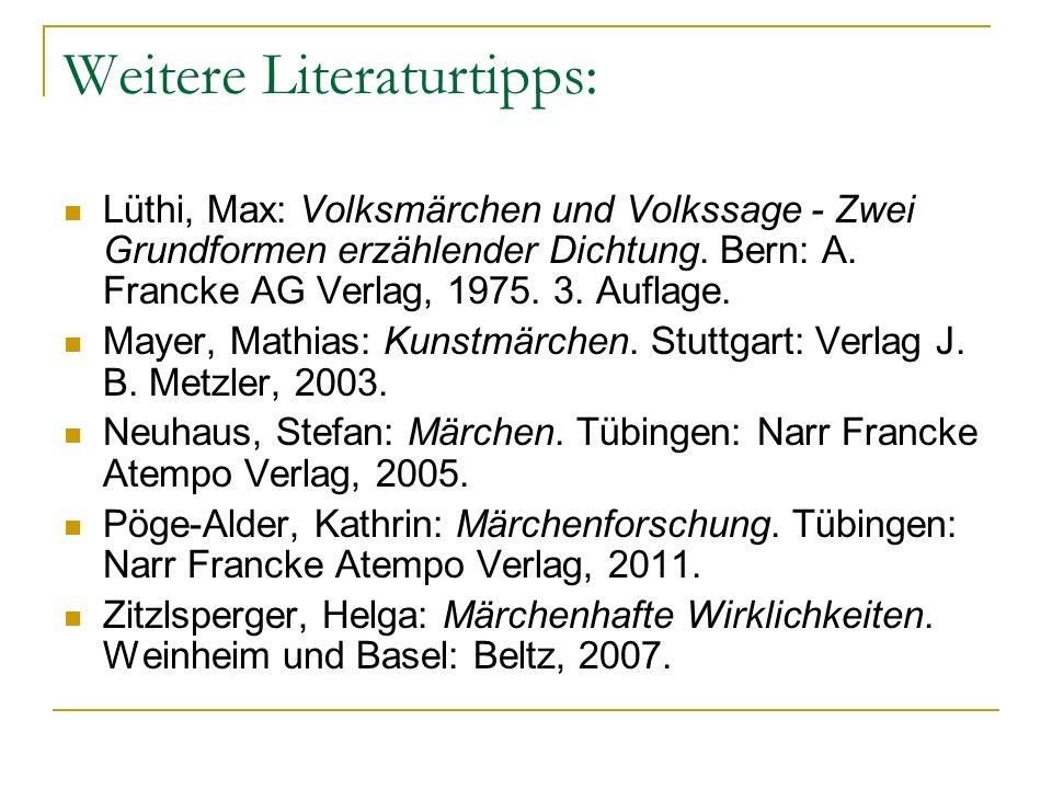 Weitere Literaturtipps: Lüthi, Max: Volksmärchen und Volkssage - Zwei Grundformen erzählender Dichtung. Bern: A. Francke AG Verlag, 1975. 3. Auflage.