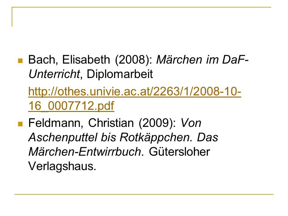 Bach, Elisabeth (2008): Märchen im DaF- Unterricht, Diplomarbeit http://othes.univie.ac.at/2263/1/2008-10- 16_0007712.pdf Feldmann, Christian (2009):