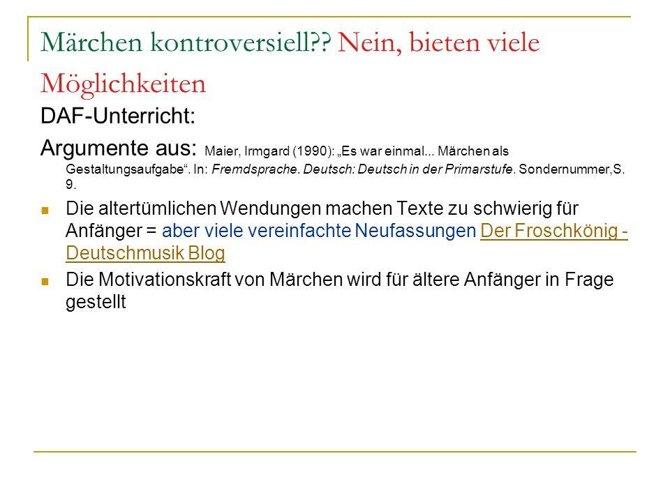 Märchen im DAF-Unterricht Die Vertrautheit des Inhalts in der Muttersprache könnte Desinteresse hervorrufen = an Bekanntes anknüpfen Märchen lassen wenige Ansatzmöglichkeiten für sprachliche Übungen = http://www.goethe.de/ins/se/pro/maerchen/B KD-Kalender_2012_märchenhaft- Didaktisches_Material.pdf http://www.goethe.de/ins/se/pro/maerchen/B KD-Kalender_2012_märchenhaft- Didaktisches_Material.pdf