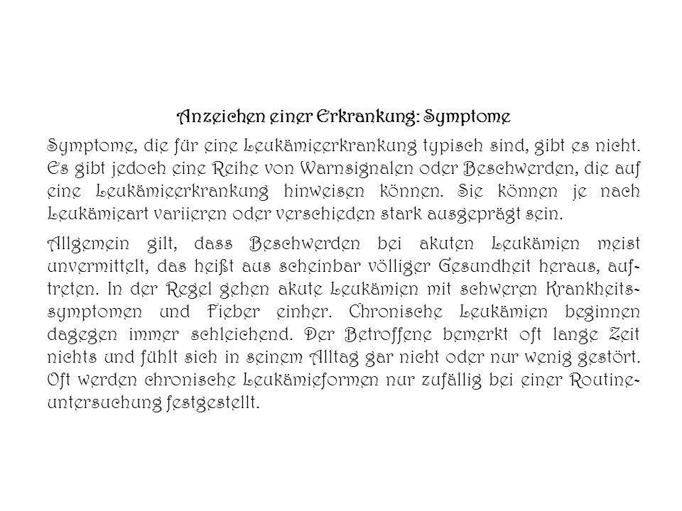 Anzeichen einer Erkrankung: Symptome Symptome, die für eine Leukämieerkrankung typisch sind, gibt es nicht. Es gibt jedoch eine Reihe von Warnsignalen