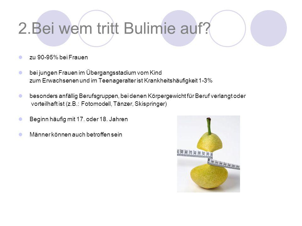 2.Bei wem tritt Bulimie auf? zu 90-95% bei Frauen bei jungen Frauen im Übergangsstadium vom Kind zum Erwachsenen und im Teenageralter ist Krankheitshä