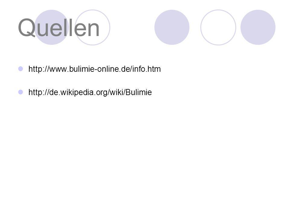 Quellen http://www.bulimie-online.de/info.htm http://de.wikipedia.org/wiki/Bulimie