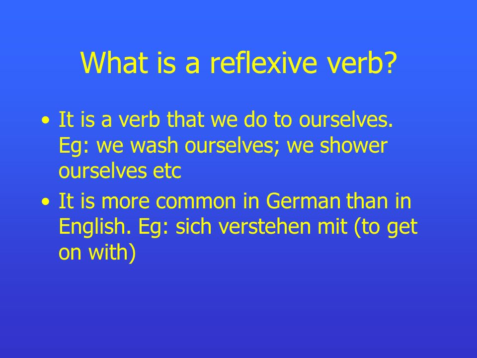 What is a reflexive verb.It is a verb that we do to ourselves.