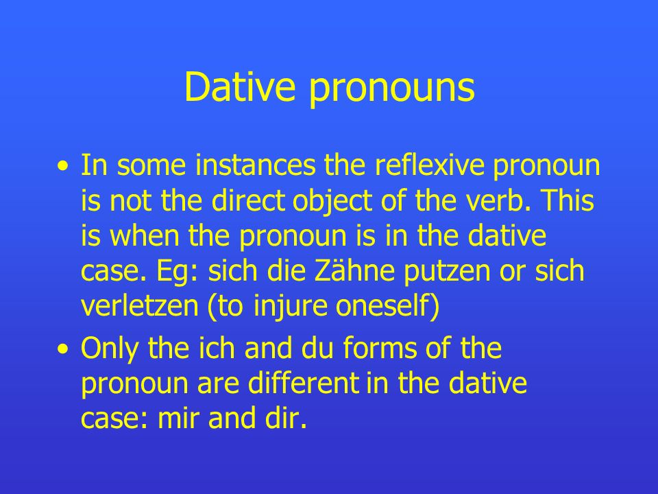 Dative pronouns In some instances the reflexive pronoun is not the direct object of the verb.
