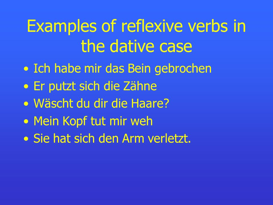 Dative pronouns In some instances the reflexive pronoun is not the direct object of the verb. This is when the pronoun is in the dative case. Eg: sich