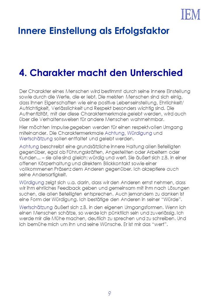 9 4. Charakter macht den Unterschied Der Charakter eines Menschen wird bestimmt durch seine innere Einstellung sowie durch die Werte, die er lebt. Die