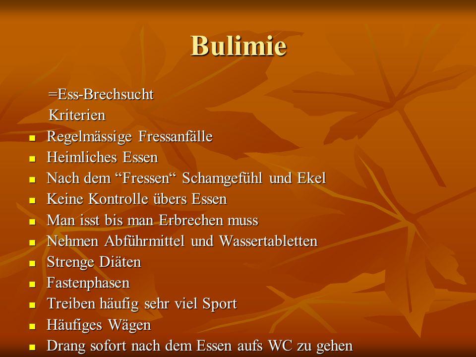 Bulimie =Ess-Brechsucht =Ess-Brechsucht Kriterien Kriterien Regelmässige Fressanfälle Regelmässige Fressanfälle Heimliches Essen Heimliches Essen Nach