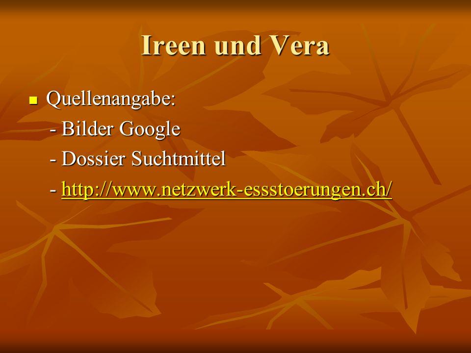 Ireen und Vera Quellenangabe: Quellenangabe: - Bilder Google - Bilder Google - Dossier Suchtmittel - Dossier Suchtmittel - http://www.netzwerk-essstoe