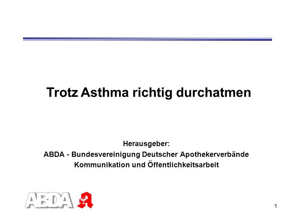 1 Trotz Asthma richtig durchatmen Herausgeber: ABDA - Bundesvereinigung Deutscher Apothekerverbände Kommunikation und Öffentlichkeitsarbeit