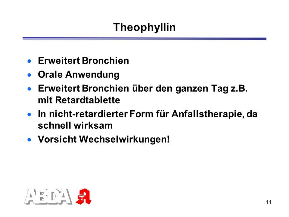 11 Theophyllin Erweitert Bronchien Orale Anwendung Erweitert Bronchien über den ganzen Tag z.B. mit Retardtablette In nicht-retardierter Form für Anfa