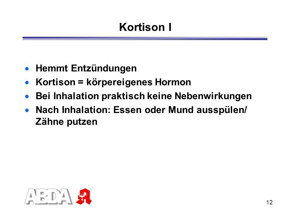 12 Kortison I Hemmt Entzündungen Kortison = körpereigenes Hormon Bei Inhalation praktisch keine Nebenwirkungen Nach Inhalation: Essen oder Mund ausspü