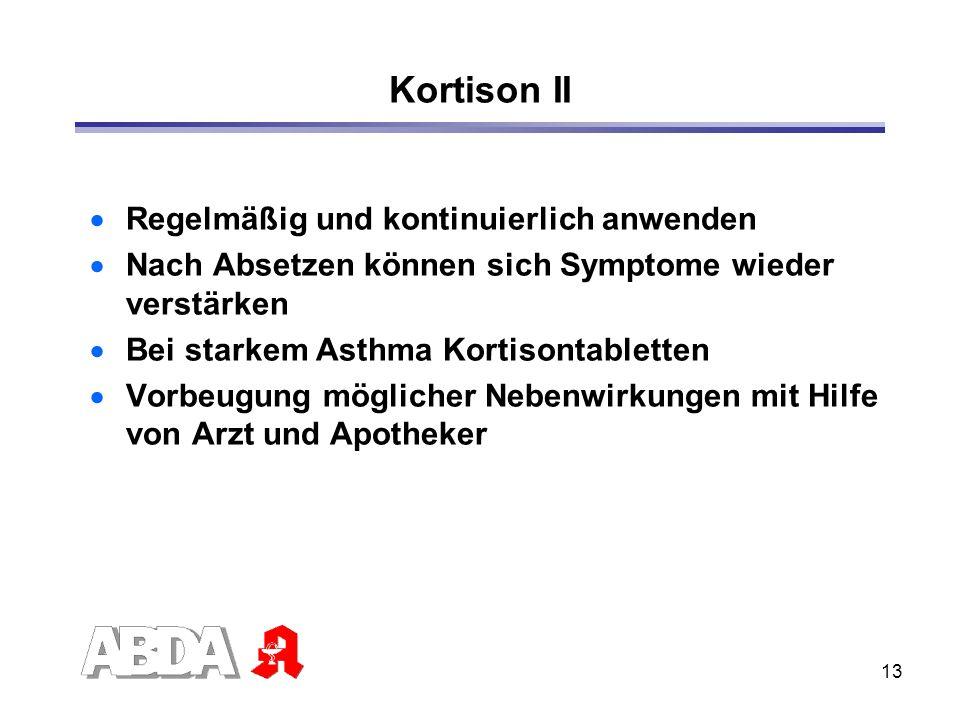 13 Kortison II Regelmäßig und kontinuierlich anwenden Nach Absetzen können sich Symptome wieder verstärken Bei starkem Asthma Kortisontabletten Vorbeu