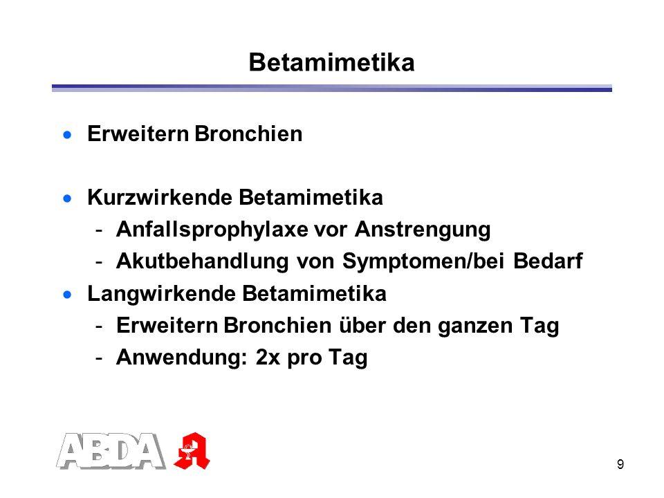 9 Betamimetika Erweitern Bronchien Kurzwirkende Betamimetika -Anfallsprophylaxe vor Anstrengung -Akutbehandlung von Symptomen/bei Bedarf Langwirkende