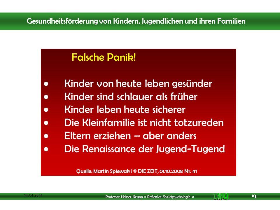 Professor Heiner Keupp » Reflexive Sozialpsychologie « 1 10 14.04.2014 10 Falsche Panik! Kinder von heute leben gesünder Kinder sind schlauer als früh