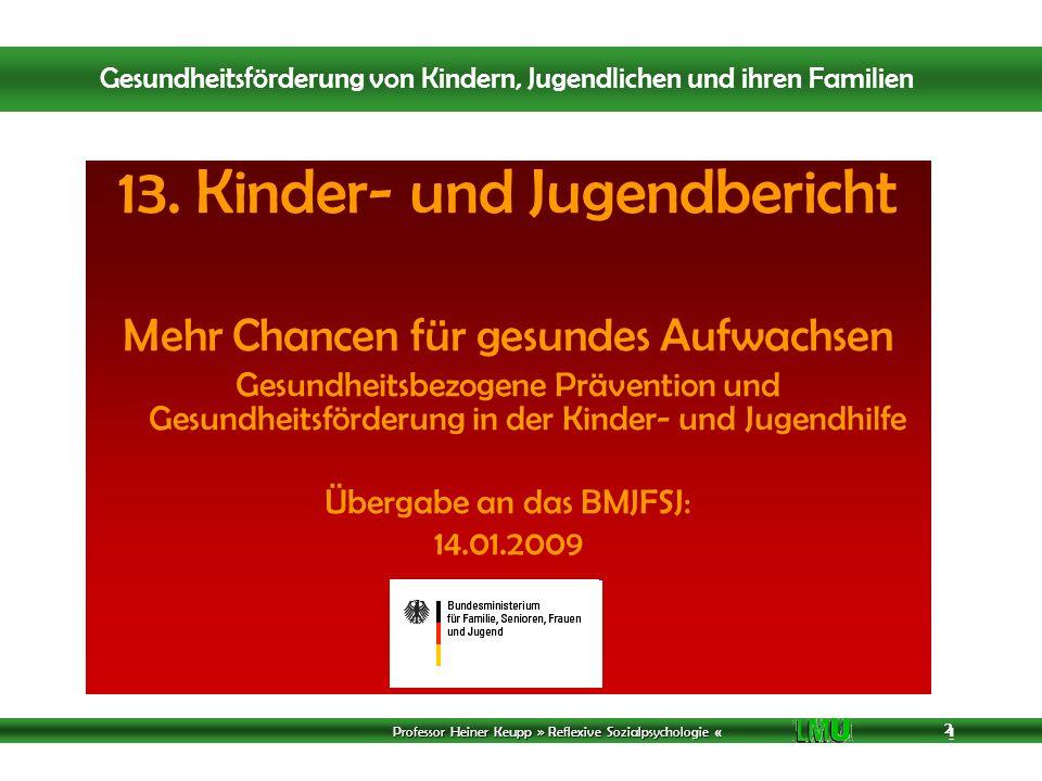 Professor Heiner Keupp » Reflexive Sozialpsychologie « 1 2 2 2 13. Kinder- und Jugendbericht Mehr Chancen für gesundes Aufwachsen Gesundheitsbezogene