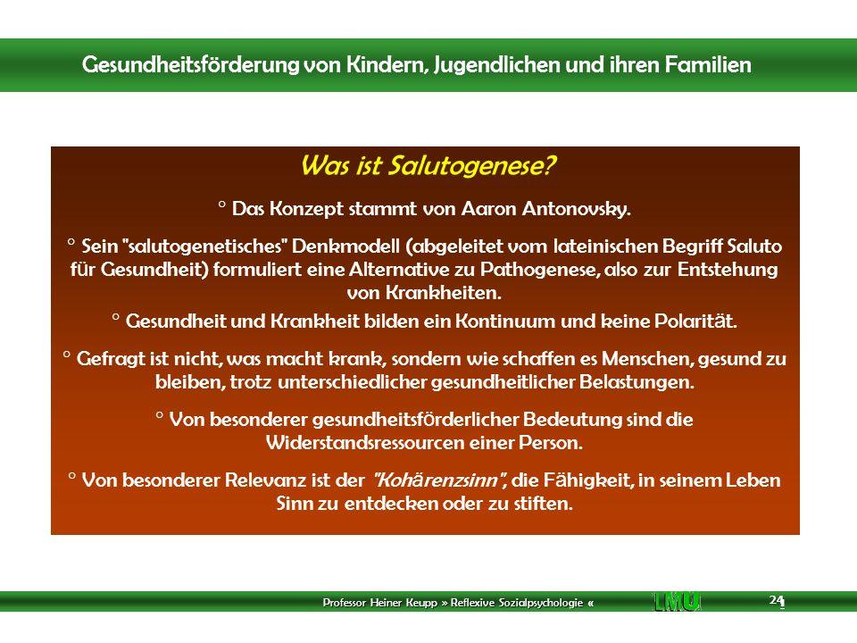 Professor Heiner Keupp » Reflexive Sozialpsychologie « 1 24 Was ist Salutogenese? ° Das Konzept stammt von Aaron Antonovsky. ° Sein