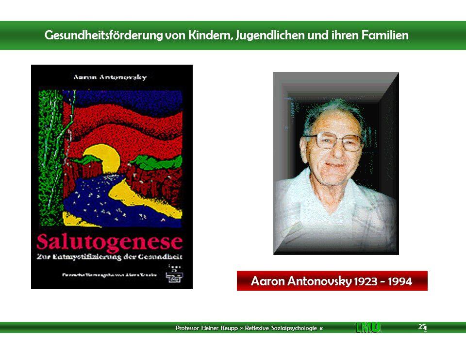Professor Heiner Keupp » Reflexive Sozialpsychologie « 1 25 Aaron Antonovsky 1923 - 1994 Gesundheitsförderung von Kindern, Jugendlichen und ihren Familien